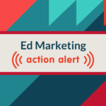 Introducing . . Education Marketing Action Alert