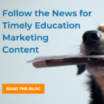 Follow the News for Timely Education Marketing Content