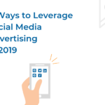Four Ways to Leverage Social Media Advertising in 2019