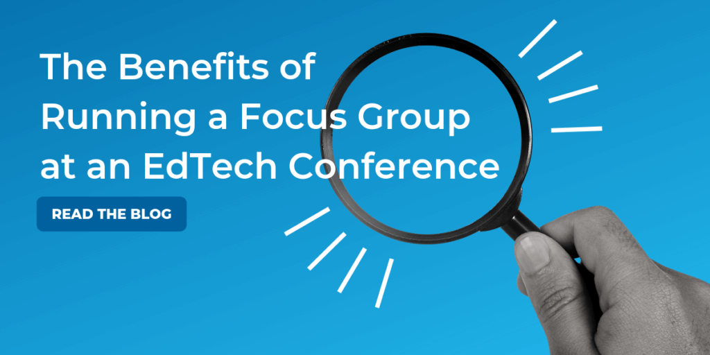 How to run a successful Focus Group at an EdTech Conference