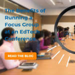 The Benefits of Running a Focus Group at an EdTech Conference