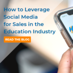How to Leverage Social Media for Sales in the Education Industry