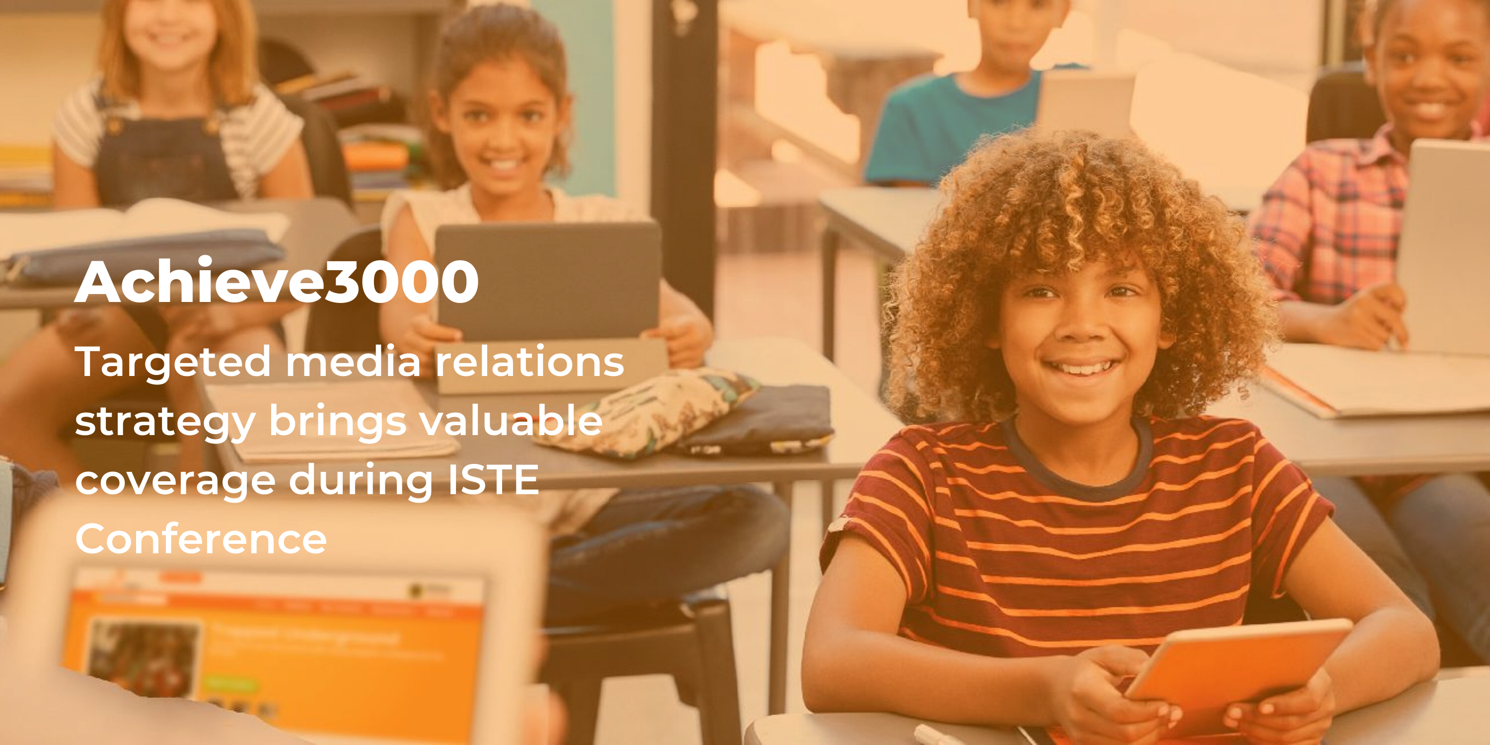 Achieve3000's targeted media relations strategy brings valuable edtech media coverage during ISTE conference