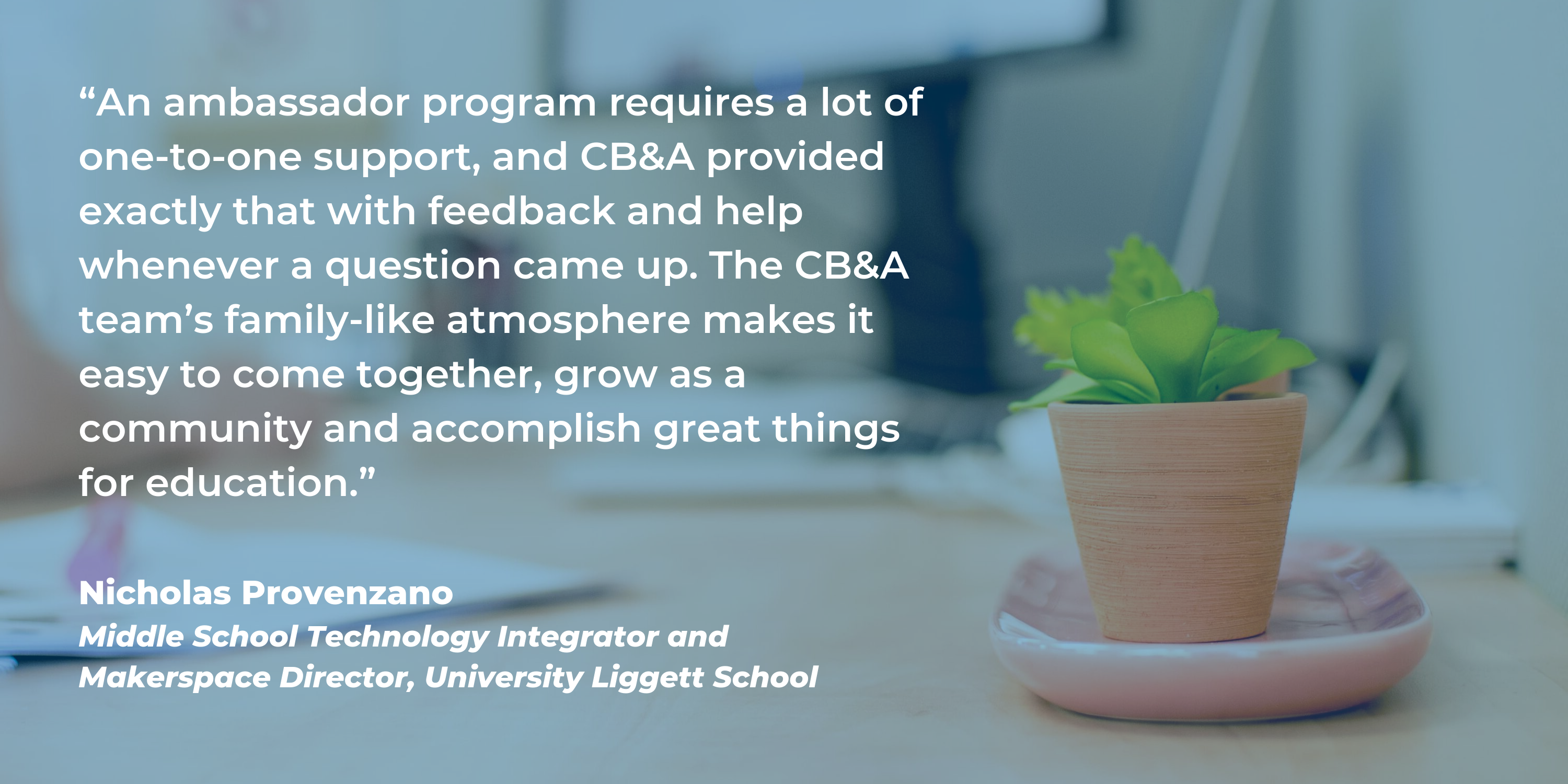 Middle School Technology Integrator and Makerspace Director at University Liggett School, Nicholas Provenzano, shares that ambassador programs require one-to-one support