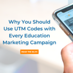 Why You Should Use UTM Codes in Every Education Marketing Campaign