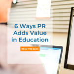 6 Ways to Add Business Value with Education PR