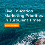 Five Education Marketing Priorities in Turbulent Times