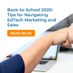 Back-to-School 2020: Tips for Navigating EdTech Marketing and Sales