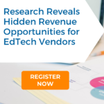 Register Now: Research Reveals Hidden Revenue Opportunities for EdTech Vendors